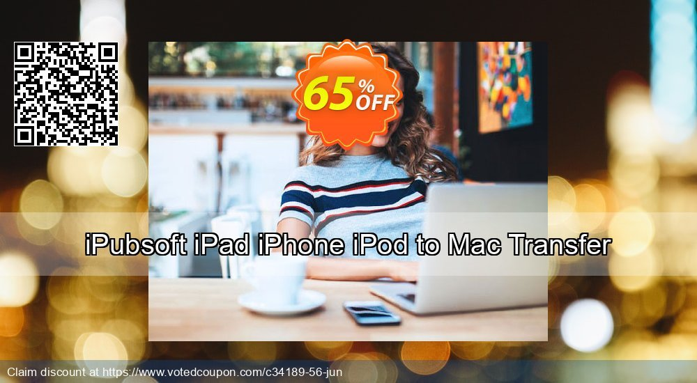 Get 65% OFF iPubsoft iPad iPhone iPod to Mac Transfer offering discount